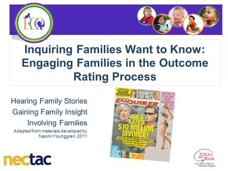 Inquiring Families Want to Know: Engaging Families in the Outcome Rating Process Hearing Family Stories Gaining Family Insight Involving Families Adapted.