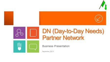 DN (Day-to-Day Needs) Partner Network Business Presentation September, 2015.