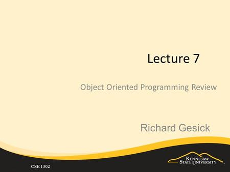 CSE 1302 Lecture 7 Object Oriented Programming Review Richard Gesick.