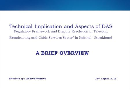 "Technical Implication and Aspects of DAS Regulatory Framework and Dispute Resolution in Telecom, Broadcasting and Cable Services Sector"" in Nainital, Uttrakhand."