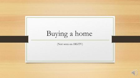 Buying a home (Not seen on HGTV) Looking for a Realtor Best way to look for a Realtor is ask a friend, co-worker, or family member for who they recommend.