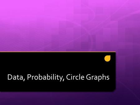 Data, Probability, Circle Graphs. A Quick Review… 5, 8, 9, 3, 10  Mean – The average. (Add all the numbers in your data set, and divide by the total.