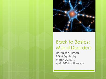 Back to Basics: Mood Disorders Dr. Valerie Primeau PGY4 Psychiatry March 20, 2012