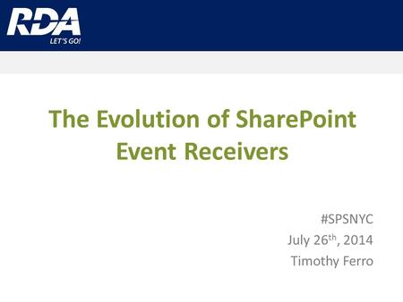 The Evolution of SharePoint Event Receivers #SPSNYC July 26 th, 2014 Timothy Ferro.