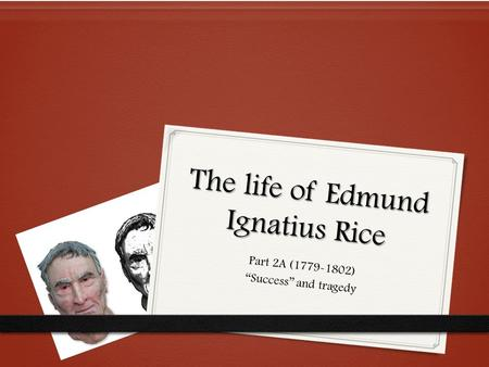 "The life of Edmund Ignatius Rice Part 2A (1779-1802) ""Success"" and tragedy."