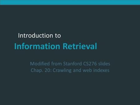 Introduction to Information Retrieval Introduction to Information Retrieval Modified from Stanford CS276 slides Chap. 20: Crawling and web indexes.