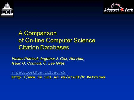A Comparison of On-line Computer Science Citation Databases Vaclav Petricek, Ingemar J. Cox, Hui Han, Isaac G. Councill, C. Lee Giles