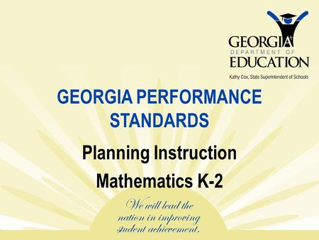 GEORGIA PERFORMANCE STANDARDS Planning Instruction Mathematics K-2.