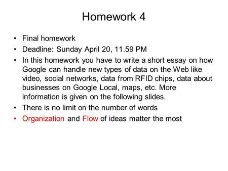Homework 4 Final homework Deadline: Sunday April 20, 11.59 PM In this homework you have to write a short essay on how Google can handle new types of data.