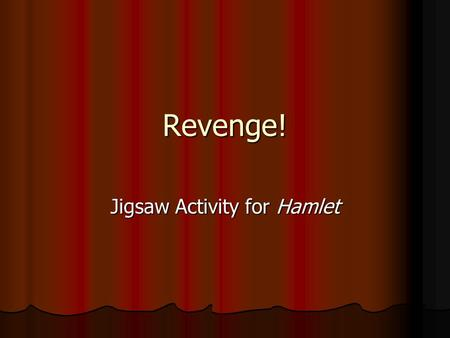 Revenge! Jigsaw Activity for Hamlet. Philosophy Study of the rational truths of nature, being and conduct. Study of the rational truths of nature, being.