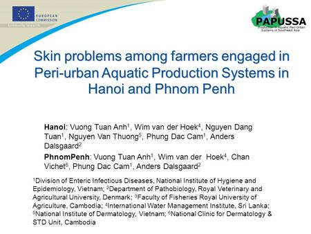 Skin problems among farmers engaged in Peri-urban Aquatic Production Systems in Hanoi and Phnom Penh Hanoi: Vuong Tuan Anh 1, Wim van der Hoek 4, Nguyen.