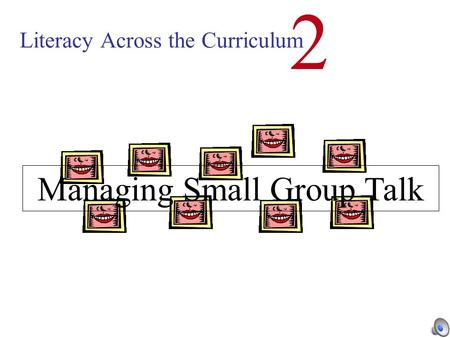 Literacy Across the Curriculum 2 Managing Small Group Talk.