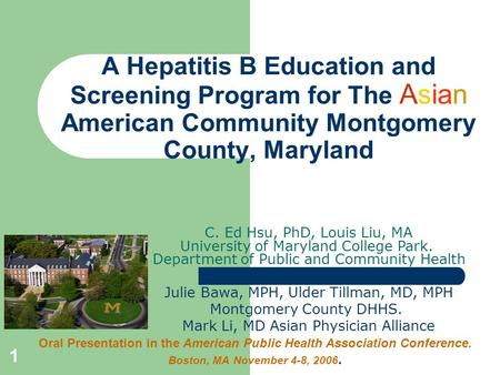 1 A Hepatitis B Education and Screening Program for The Asian American Community Montgomery County, Maryland C. Ed Hsu, PhD, Louis Liu, MA University of.