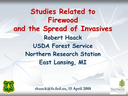 Studies Related to Firewood and the Spread of Invasives Robert Haack USDA Forest Service Northern Research Station East Lansing, MI 15.