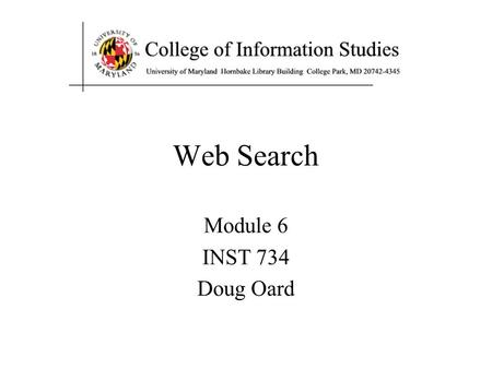 Web Search Module 6 INST 734 Doug Oard. Agenda The Web  Crawling Web search.