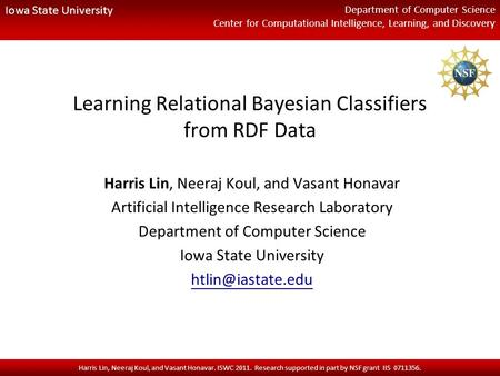 Iowa State University Department of Computer Science Center for Computational Intelligence, Learning, and Discovery Harris Lin, Neeraj Koul, and Vasant.