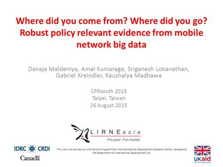 Where did you come from? Where did you go? Robust policy relevant evidence from mobile network big data Danaja Maldeniya, Amal Kumarage, Sriganesh Lokanathan,