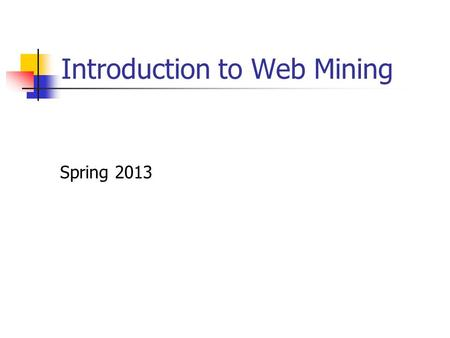 Introduction to Web Mining Spring 2013. What is data mining? Data mining is extraction of useful patterns from data sources, e.g., databases, texts, web,