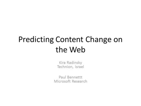 Predicting Content Change on the Web Kira Radinsky Technion, Israel Paul Bennettt Microsoft Research.