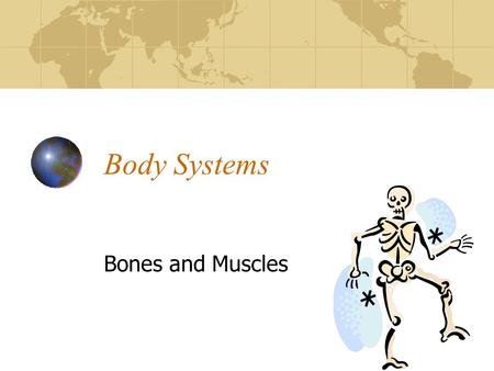 Body Systems Bones and Muscles. Skeletal System 4 Functions of the skeletal system key role in movement provides a strong, stable &mobile framework on.