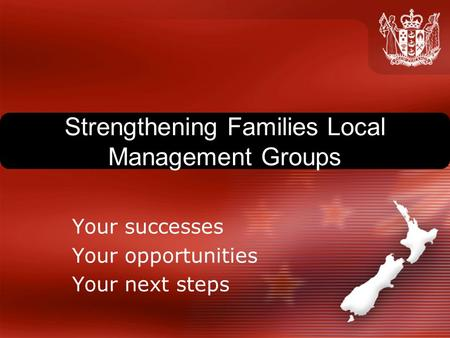 Strengthening Families Local Management Groups Your successes Your opportunities Your next steps.