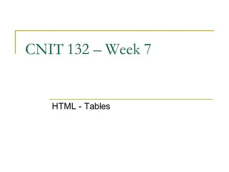 CNIT 132 – Week 7 HTML - Tables. Tables on the World Wide Web A table can be displayed on a Web page either in a text or graphical format. A text table: