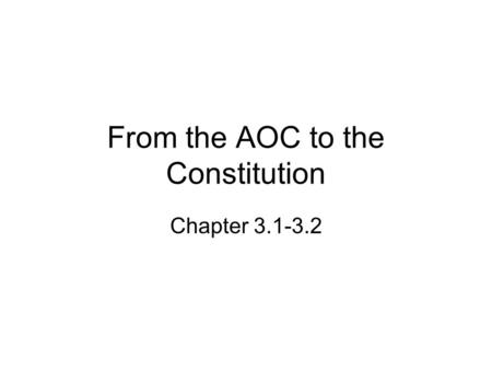 From the AOC to the Constitution Chapter 3.1-3.2.