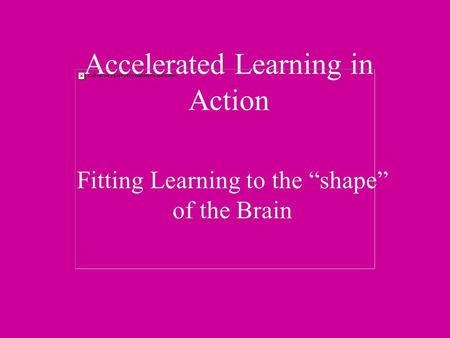 "Accelerated Learning in Action Fitting Learning to the ""shape"" of the Brain."