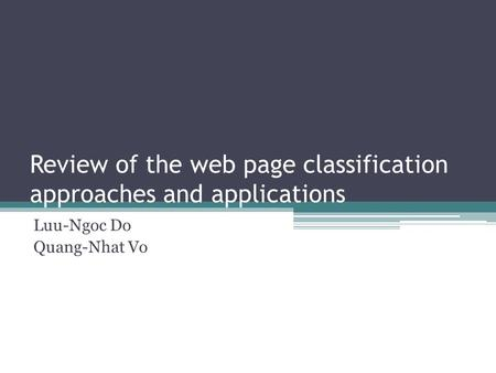 Review of the web page classification approaches and applications Luu-Ngoc Do Quang-Nhat Vo.