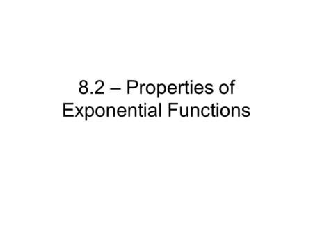 8.2 – Properties of Exponential Functions
