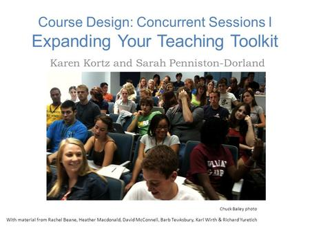 Course Design: Concurrent Sessions I Expanding Your Teaching Toolkit Karen Kortz and Sarah Penniston-Dorland With material from Rachel Beane, Heather Macdonald,