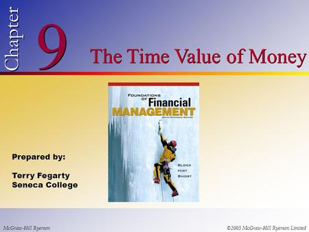 © 2003 McGraw-Hill Ryerson Limited 9 9 Chapter The Time Value of Money McGraw-Hill Ryerson©2003 McGraw-Hill Ryerson Limited Prepared by: Terry Fegarty.