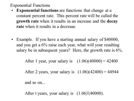 Exponential Functions Exponential functions are functions that change at a constant percent rate. This percent rate will be called the growth rate when.