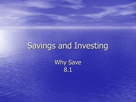 Savings and Investing Why Save 8.1. What do you dream of achieving in your lives? What do you dream of achieving in your lives? How do you think you will.