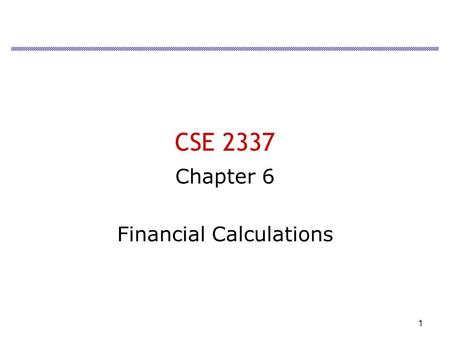 1 CSE 2337 Chapter 6 Financial Calculations. 2 Interest Factors –Time –Risk –monetary policies Ways interest is calculated –simple –compound.