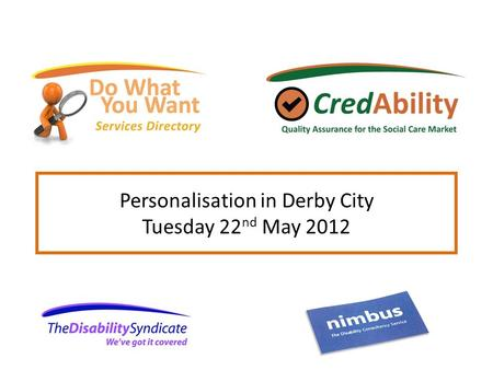 Personalisation in Derby City Tuesday 22 nd May 2012.