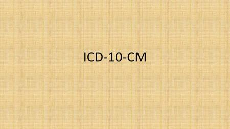 ICD-10-CM. History of ICD-9 World Health Organization (WHO) developed ICD-9 for use worldwide U.S. developed clinical modification (ICD-9-CM) -Implemented.