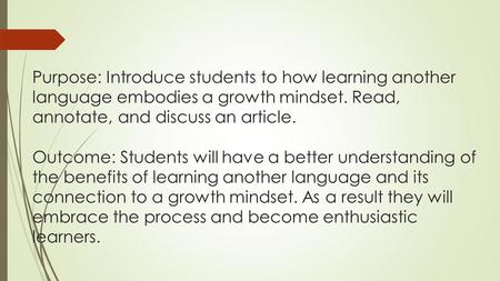 Purpose: Introduce students to how learning another language embodies a growth mindset. Read, annotate, and discuss an article. Outcome: Students will.