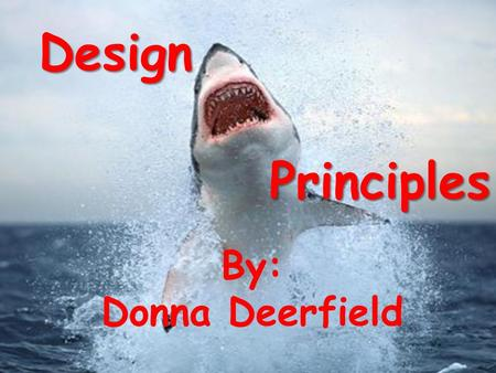 Principles By: Donna Deerfield Design. Design Principles Contrast Repetition Proximity Balance Unity Alignment Click on the pictures to review each principle.