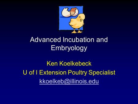 Advanced Incubation and Embryology Ken Koelkebeck U of I Extension Poultry Specialist