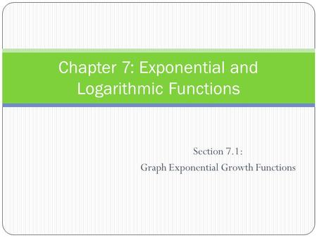 Section 7.1: Graph Exponential Growth Functions Chapter 7: Exponential and Logarithmic Functions.