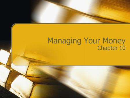 Managing Your Money Chapter 10. Earning Interest.