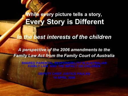 1 While every picture tells a story, Every Story is Different In the best interests of the children A perspective of the 2006 amendments to the Family.