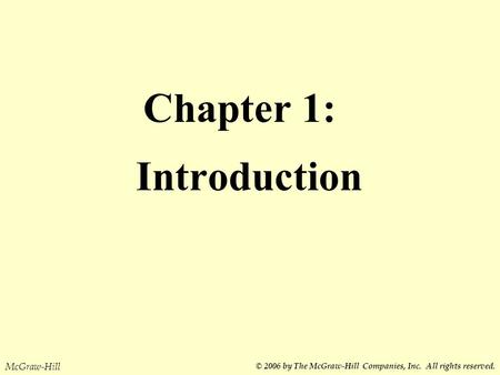 Chapter 1: Introduction McGraw-Hill © 2006 by The McGraw-Hill Companies, Inc. All rights reserved.