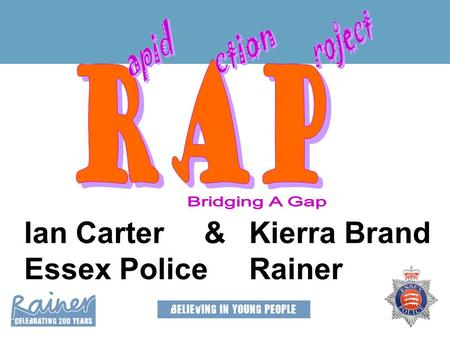 Ian Carter&Kierra Brand Essex Police Rainer. Background Devised by Essex Police in partnership with Essex Youth Offending Service in response to police.