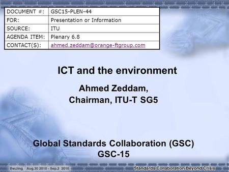DOCUMENT #:GSC15-PLEN-44 FOR:Presentation or Information SOURCE:ITU AGENDA ITEM:Plenary 6.8 ICT and the environment.