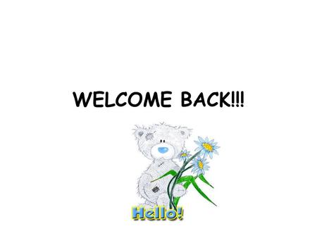 WELCOME BACK!!!. A real decision is measured by the fact that you've taken a new action. If there's no action, you haven't truly decided. -Anthony Robbins.