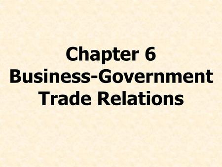 Chapter 6 Business-Government Trade Relations. © Prentice Hall, 2008International Business 4e Chapter 6 - 2 Describe the political, economic, and cultural.