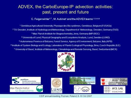 CEIP annual meeting, Poznan, Poland, 8 -10 Oct 2007 ADVEX, the CarboEurope-IP advection activities: past, present and future C. Feigenwinter 1,7, M. Aubinet.