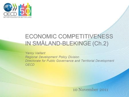 ECONOMIC COMPETITIVENESS IN SMÅLAND-BLEKINGE (Ch.2) Yancy Vaillant Regional Development Policy Division Directorate for Public Governance and Territorial.